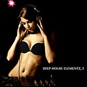 Deep House Elementz, 5 (Deep House Music Selection) de Various Artists