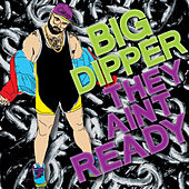 They Ain't Ready by Big Dipper