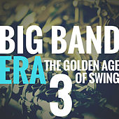 Big Band Era Vol 3 (The Golden Age of Swing) de Various Artists