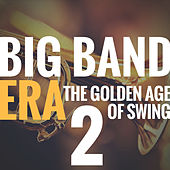 Big Band Era Vol 2 (The Golden Age of Swing) de Various Artists