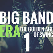 Big Band Era Vol 1 (The Golden Age of Swing) by Various Artists
