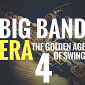 Big Band Era Vol 4 (The Golden Age of Swing) by Various Artists