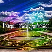 Therepeutic Nature For Massage von Massage Therapy Music