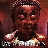 Live With Tranquility von Lullabies for Deep Meditation