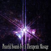 Peaceful Sounds For A Therapeutic Massage von Massage Therapy Music