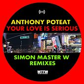 Your Love Is Serious (Simon Master W Remixes) de Anthony Poteat