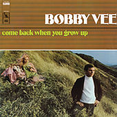 Come Back When You Grow Up by Bobby Vee
