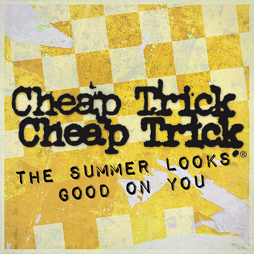 The Summer Looks Good On You by Cheap Trick