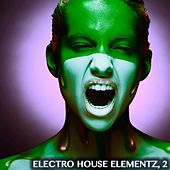 Electro House Elementz, Vol. 2 (Electro House Music Selection) by Various Artists