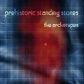 The Archetypes de Prehistoric Standing Stones