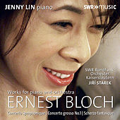 Bloch: Works for Piano & Orchestra by Jenny Lin