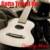 Gotta Travel On: Country Music by Various Artists