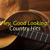 Hey, Good Looking! Country Hits von Various Artists