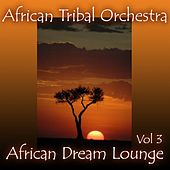African Dream Lounge, Volume 3 by African Tribal Orchestra