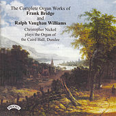 The Complete Organ Works of Frank Bridge and Ralph Vaughan Williams/ Organ of the Caird Hall, Dundee by Christopher Nickol