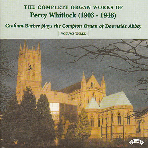 Complete Organ Works of Percy Whitlock - Vol 3 - The Compton Organ of Downside Abbey by Graham Barber