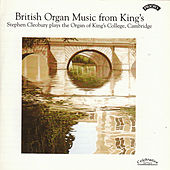 British Organ Music from King's / Organ of King's College, Cambridge by Stephen Cleobury