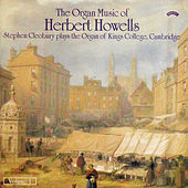 The Organ Music of Herbert Howells Vol 1 - The Organ of King's College, Cambridge by Stephen Cleobury