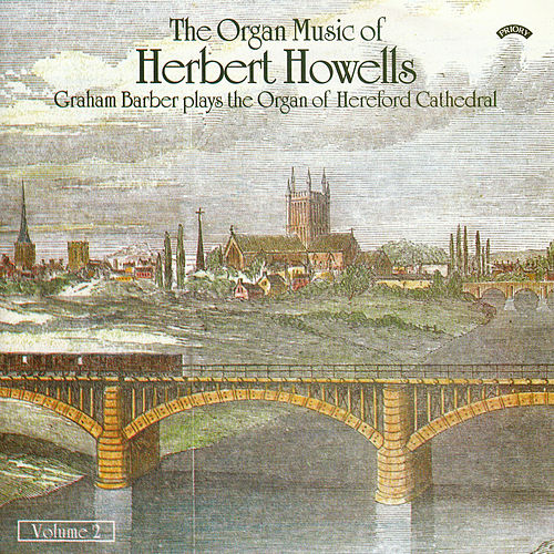 The Organ Music of Herbert Howells Vol 2 - The Organ of Hereford Cathedral by Graham Barber