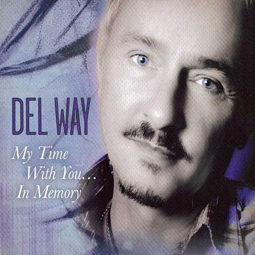 My Time With You...In Memory by Del Way