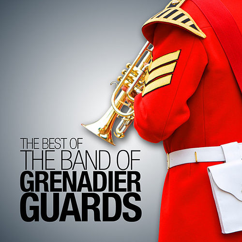 The Best of the Band of the Grenadier Guards by The Band Of The Grenadier Guards