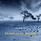 Abandoned Worlds by Aqueo Re
