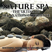 Nature Spa - The Ultimate Relaxation Experience (Soothing Music With Nature Sounds) by Various Artists