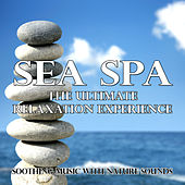 Sea Spa - The Ultimate Relaxation Experience (Soothing Music With Nature Sounds) by Various Artists