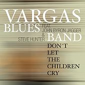 Don't Let The Children Cry (feat. John Byron Jagger & Steve Hunter) by Vargas Blues Band