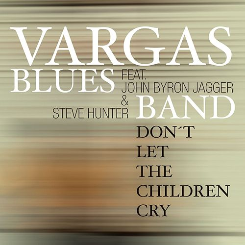 Don't Let The Children Cry (feat. John Byron Jagger & Steve Hunter) de Vargas Blues Band