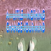 Change Your Mind von A Little Nothing