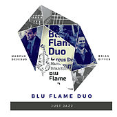 Just Jazz (feat. Marcus Dejesus & Brian Eiffes) by Blu Flame Duo