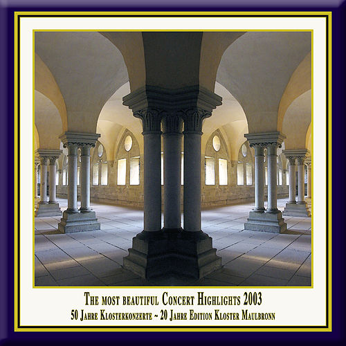 Anniversary Series, Vol. 6: The Most Beautiful Concert Highlights from Maulbronn Monastery, 2003 (Live) by Various Artists