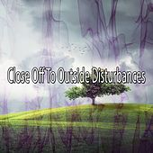 Close Off To Outside Disturbances von Entspannungsmusik