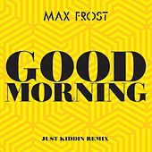Good Morning (Just Kiddin Remix) by Max Frost
