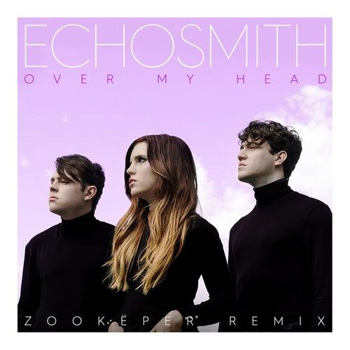 Over My Head (Zookëper Remix) von Echosmith