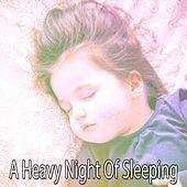 A Heavy Night Of Sleeping by Lullaby Land