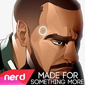 Made for Something More by NerdOut