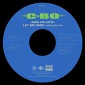 Rag Lo-Lo's / Let Me Ride by C-BO