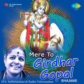 Mere To Girdhar Gopal by M. S. Subbulakshmi
