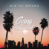 Going Hollywood by Big Al Swagg
