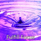 Fulfill Focus by Music For Meditation