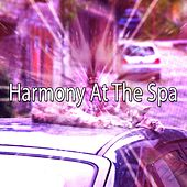 Harmony At The Spa de Best Relaxing SPA Music
