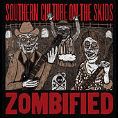 Zombified (Remastered) by Southern Culture on the Skids