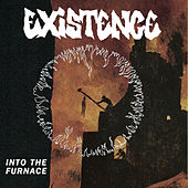 Into the Furnace by Existence