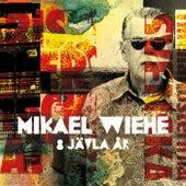 8 Jävla År fra Mikael Wiehe