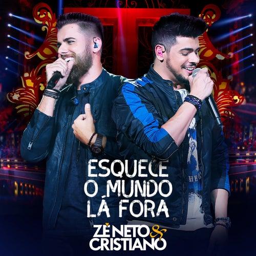 Esquece o Mundo Lá Fora (Ao Vivo) de Zé Neto & Cristiano
