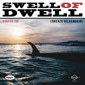 Swell of Dwell by Surfer Joe