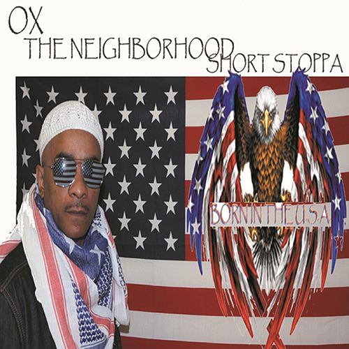 Born in the U.S.A by OX da Neighborhood Short Stoppa