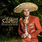 Para Que No Me Olvides de Edgar Sanchez